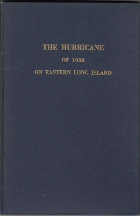 The Hurricane of 1938 on Eastern Long Island. Ernest S. Clowes