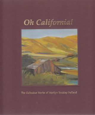 Oh California! The Collective Works of Marilyn Buckley Holland. Dana Aber