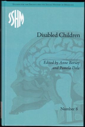 Disabled Children: Contested Caring, 1850-1979. Anne Borsay, Pamela Dale