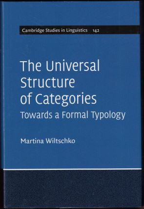 The Universal Structure of Categories: Towards a Formal Typology. Martina Wiltschko