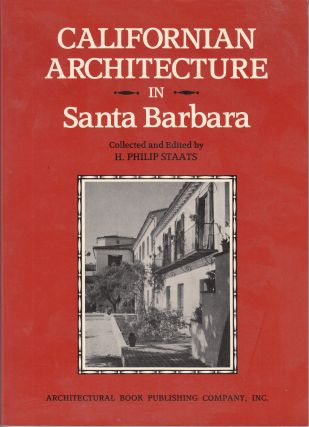 Californian Architecture in Santa Barbara. H. Philip Staats.