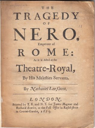 The Tragedy of Nero, Emperour of Rome: As it is Acted at the Theatre-Royal, By His Majesties Servants. Nathaniel Lee.