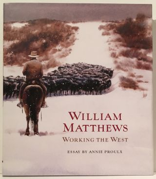 Working the West (SIGNED by Matthews). William Matthews, Annie Proulx.