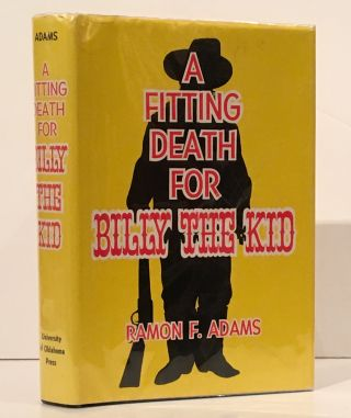 A Fitting Death for Billy the Kid (SIGNED). Ramon F. Adams
