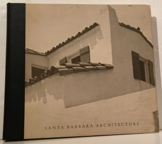 Santa Barbara Architecture from Spanish Colonial to Modern. Herb Andree, Noel Young, Wayne McCall