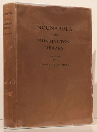 Incunabula in the Huntington Library. Herman Ralp Mead