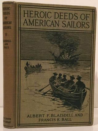 Heroic Deeds of American Sailors. Albert F. Blaisdell, Francis K. Ball