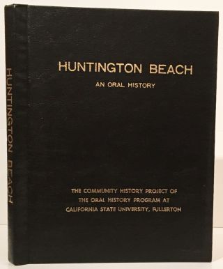 Huntington Beach: An Oral History of the Early Development of a Southern California Beach Community