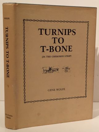 Turnips to T-Bone (in the Cherokee Strip) (INSCRIBED). Gene Wolfe
