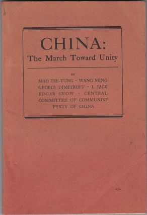 China: The March Toward Unity. Mao Tse-Tung, Wang Ming, Georgi Dimitroff, I. Jack Edgar Snow,...