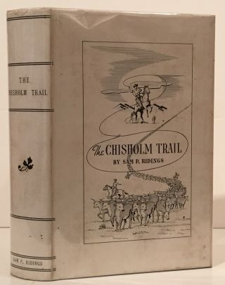 The Chisholm Trail: A History of the World's Greatest Cattle Trail, Together with a Description...