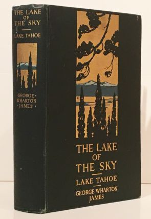 The Lake of the Sky: Lake Tahoe in the High Sierras of California and Nevada (INSCRIBED). George...