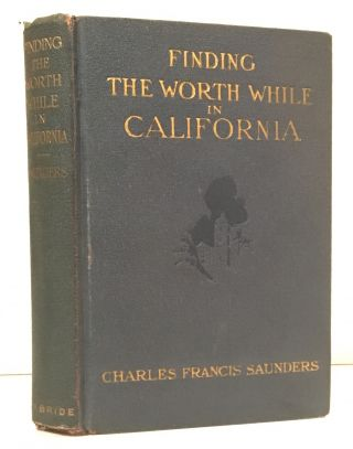 Finding the Worth While in California (INSCRIBED to Harry Carr). Charles Francis Saunders
