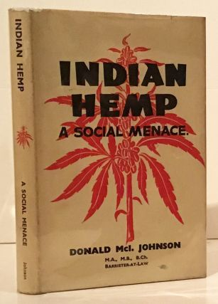 Indian Hemp. A Social Menace (INSCRIBED). Donald McI Johnson