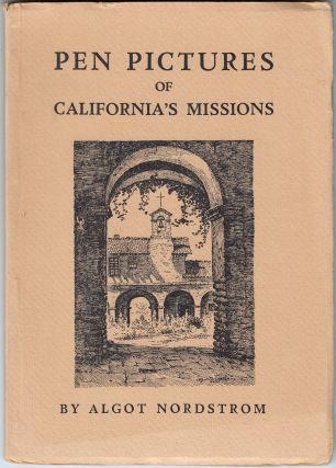 Pen Pictures of California's Missions. Algot Nordstrom, Alma Nordstrom
