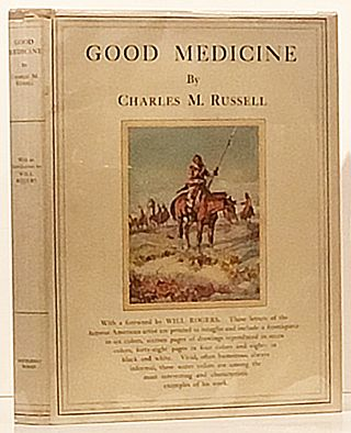 Good Medicine: The Illustrated Letters of Charles M. Russell (INSCRIBED by William S. Hart)....