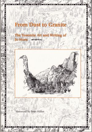 From Dust to Granite: The Yosemite. Art and Writings of Jo Mora (SIGNED). Jo Mora