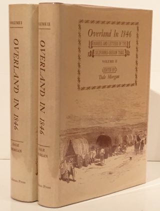 Overland in 1846: Diaries and Letters of the California-Oregon Trail (Two Volumes). Dale Morgan
