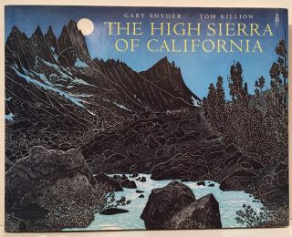 The High Sierra of California : Poems and Journals by Gary Snyder, Woodcuts and Essays by Tom...