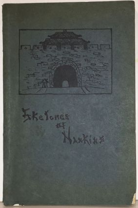 Sketches of Nanking: Papers of the Literary Department of the Nanking Woman's Club. Nanking...