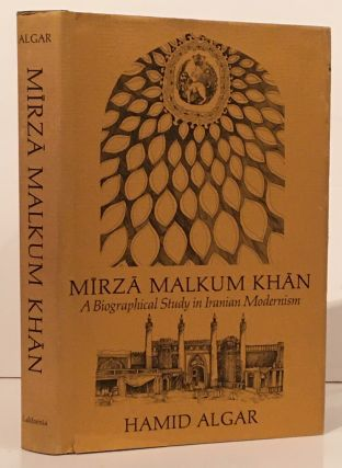 Mirza Malkum Khan. A Study in the History of Iranian Modernism. Hamid Algar