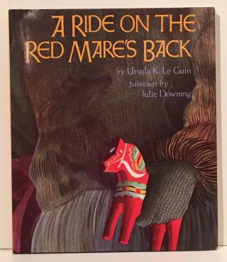 A Ride on the Red Mare's Back (SIGNED by Downing). Ursula Le Guin, Julie Downing
