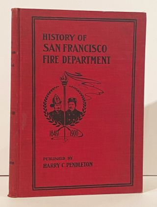 CALIFORNIANA] The Exempt Firemen of San Francisco: Their Unique and Gallant Record, Together with...