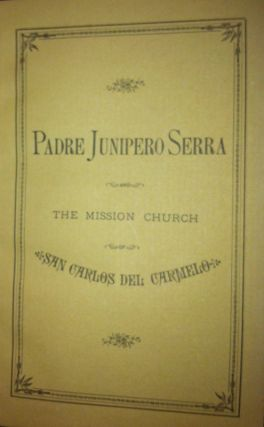 Padre Junipero Serra and the Mission Church of San Carlos del Carmelo. MISSIONS, Richard Edward...