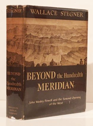Beyond the Hundredth Meridian: John Wesley Powell and the Second Opening o the West. Wallace Stegner