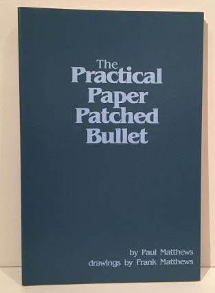 The Practical Paper Patched Bullet. Paul Matthews, Frank Matthews