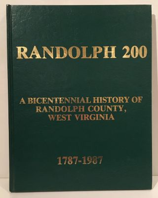 Randolph 200, A Bicentennial History of Randolph County, West Virginia: A Pictorial and...