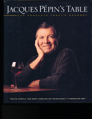 Jacques Pepin's Table The Complete Today's Gourmet (INSCRIBED). Pepin. Jacques