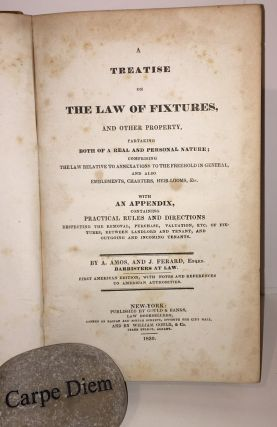 A Treatise on the Law of Fixtures, and Other Property Partaking Both of a Real and Personal Nature