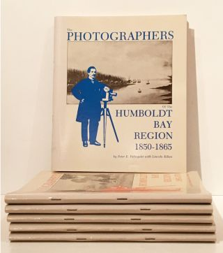 The Photographers of the Humboldt Bay Region: 1850 - 1885 (SIGNED, 6 volumes). Peter E. With...