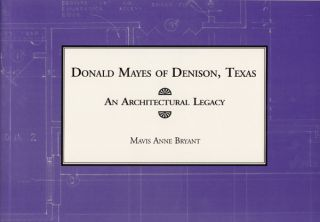 Donald Mayes of Denison, Texas: An Architectural Legacy (SIGNED). Mavis Anne Bryant