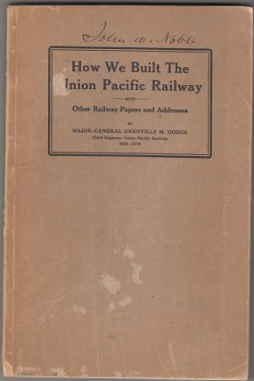 How We Built the Union Pacific Railway and Other Railway Papers and Addresses. Major-General...