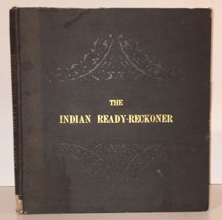 The Indian Ready-Reckoner: Containing Calculations for Quantities or Numbers from 1/4 to 10,...