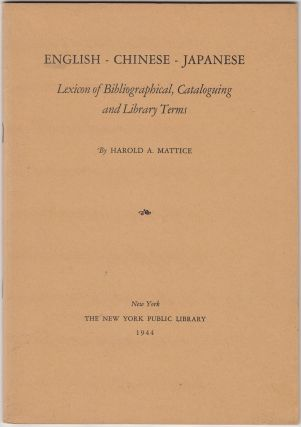 English-Chinese-Japanese Lexicon of Bibliographical, Cataloguing and Library Terms. Harold A....