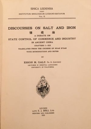 Discourses on Salt and Iron: A Debate on State Control of Commerce and Industry in Ancient China,...