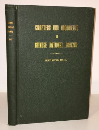 Chapters and Documents on Chinese National Banking (INSCRIBED). Ray Ovid Hall