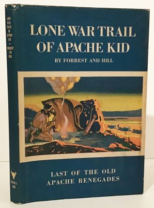 Lone War Trail Of Apache Kid. Earle R. Forrest, Edwin B. Hill