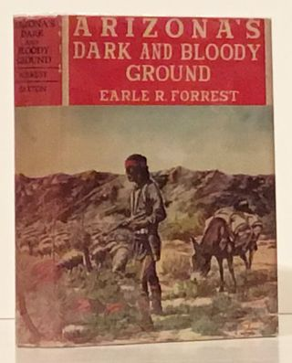 Arizona's Dark and Bloody Ground. Earle R. Forrest