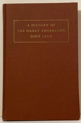 A History of the Great Chebeague Golf Club. Stanley B. Weld