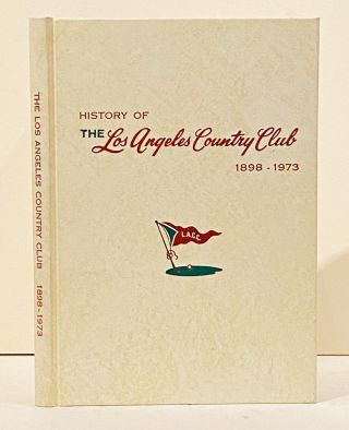 From Browns To Greens: A History of the Los Angeles Country Club 1898-1973. Jack Beardwood