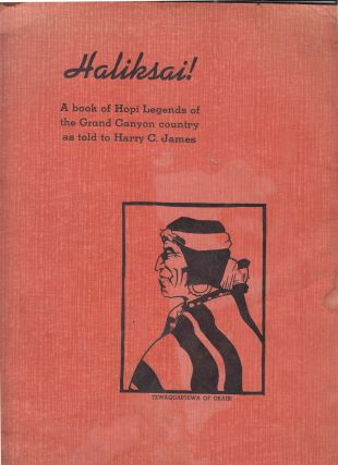 Haliksai! A book of Hopi Legends of the Grand Canyon country as told to Harry C. James...