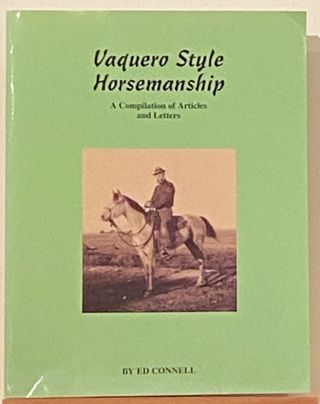 Vaquero Style Horsemanship: A Compilation of Articles and Letters by Ed Connell. Ed Connell