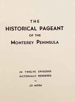 The Historical Pageant of the Monterey Peninsula: In Twelve Episodes Pictorially Rendered