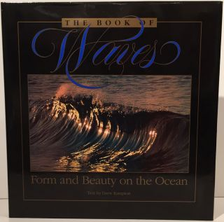 The Book of Waves: Form and Beauty on the Ocean (SIGNED). Drew Kampion