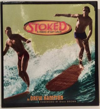 Stoked: A History of Surf Culture (INSCRIBED). Drew Kampion