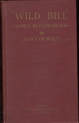 """Wild Bill"" (James Butler Hickok) (SIGNED by the author). O. W. Coursey"